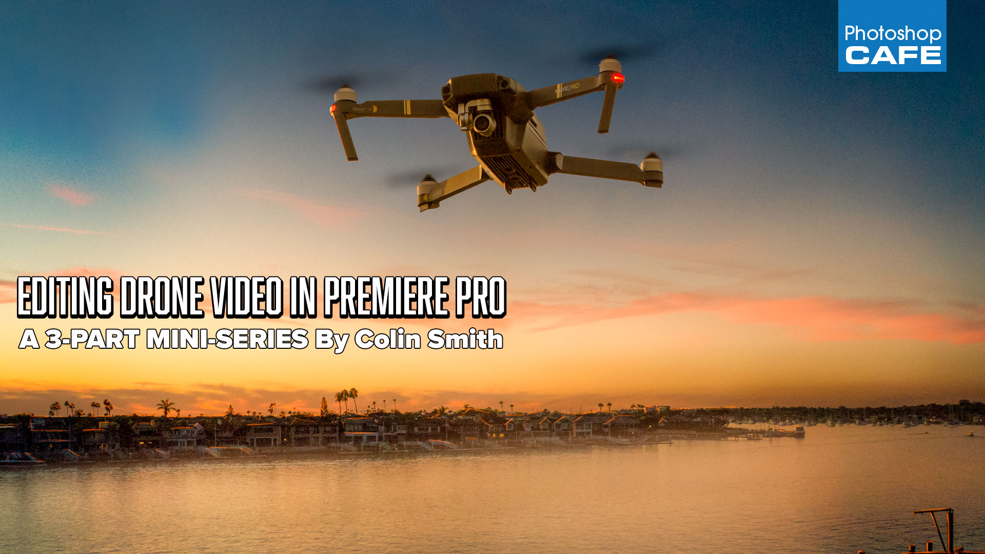 Free 3-part Drone video editing in Premiere Pro CC mini course