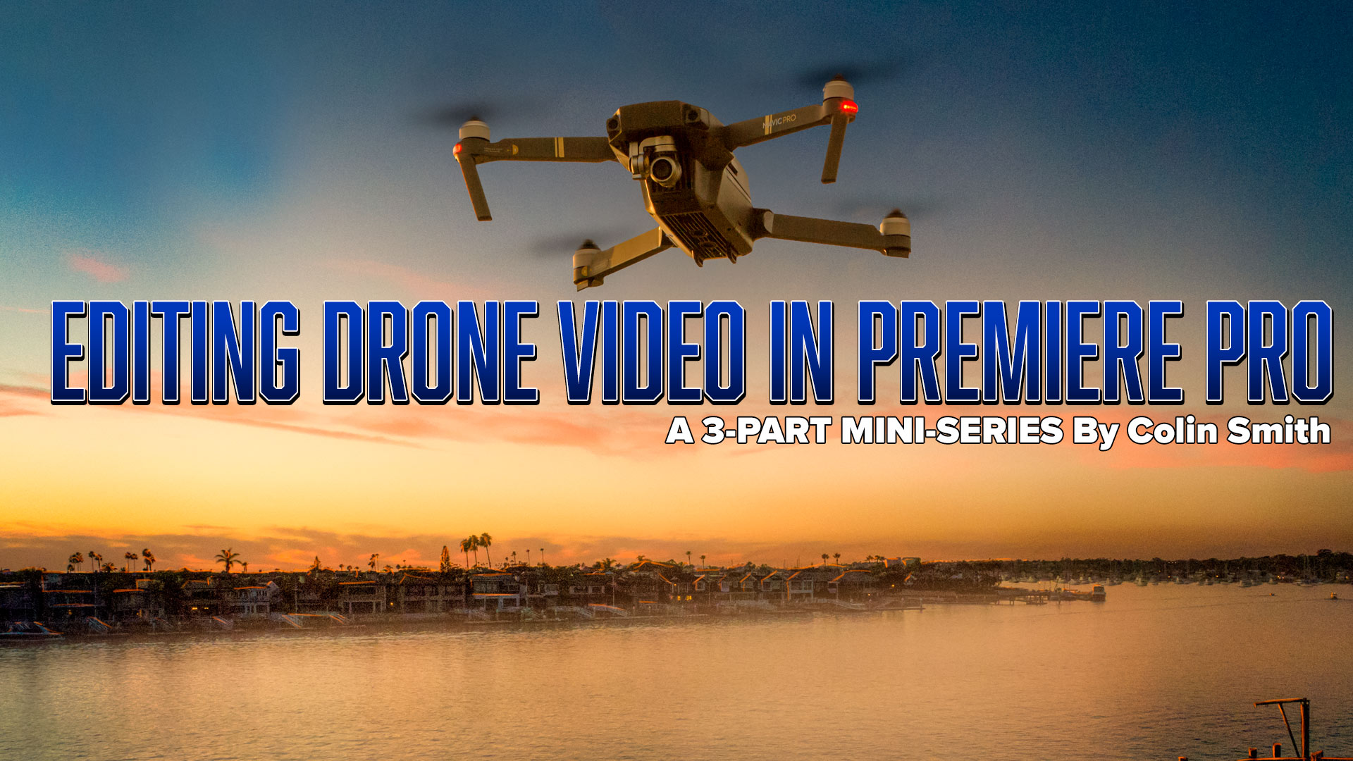 Free 3-part Drone video editing in Premiere Pro CC mini course